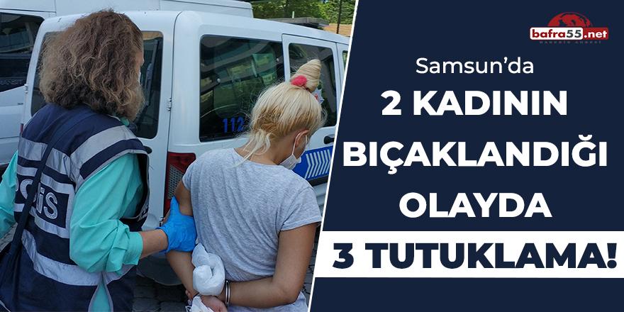 Samsun'da 2 Kadının Bıçaklandığı Olayda 3 Tutuklama!