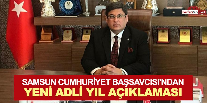 Samsun Cumhuriyet Başsavcısından Yeni Adli Yıl Açıklaması