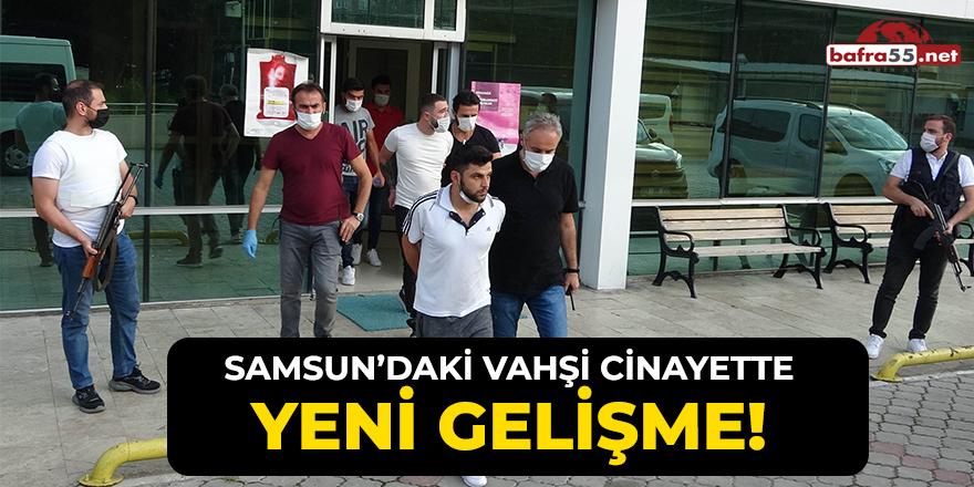 Samsun'daki Vahşi Cinayette Yeni Gelişme!
