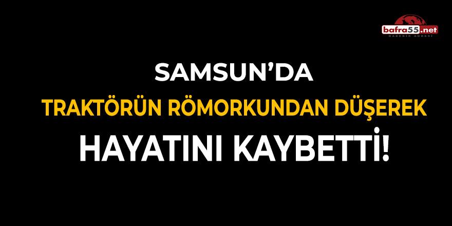 Samsun'da Traktörün Römorkun Düşerek Hayatını Kaybetti!