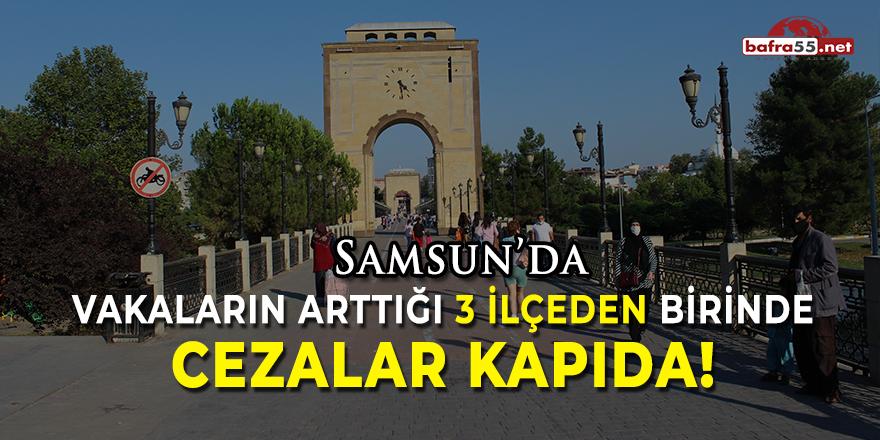 Samsun'da Vakaların Arttığı 3 İlçeden Birinde Cezalar Kapıda!
