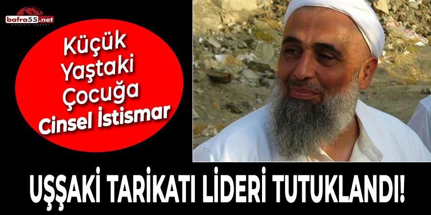 Uşşaki Tarikatı Lideri Tutuklandı!