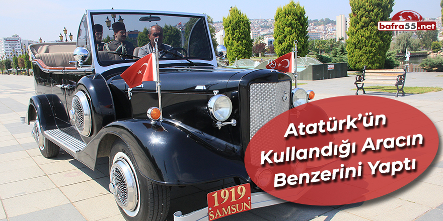 Atatürk'ün Kullandığı Aracın Benzerini Yaptı