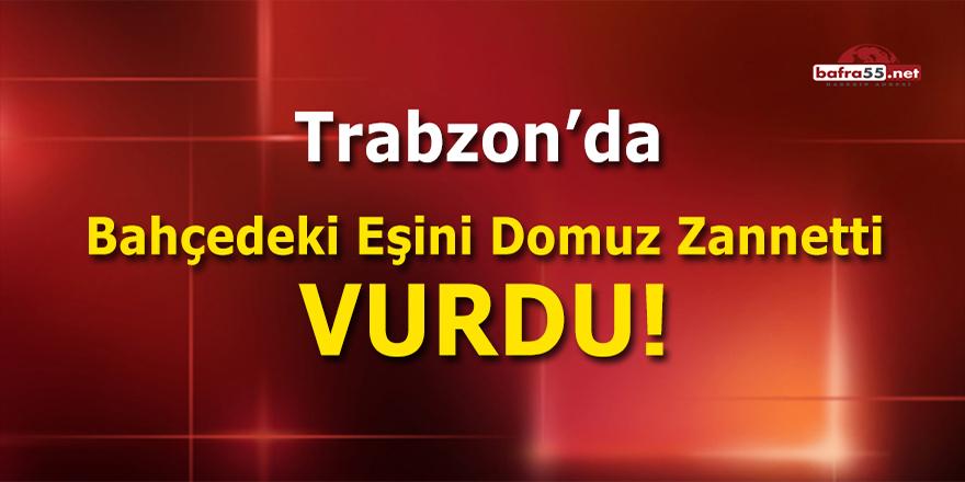 Trabzon'da Bahçedeki Eşini Domuz Zannetti Vurdu!