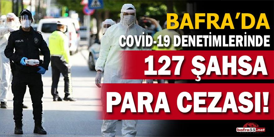 Bafra'da Covid-19 Denetimlerinde 127 Şahsa Para Cezası!