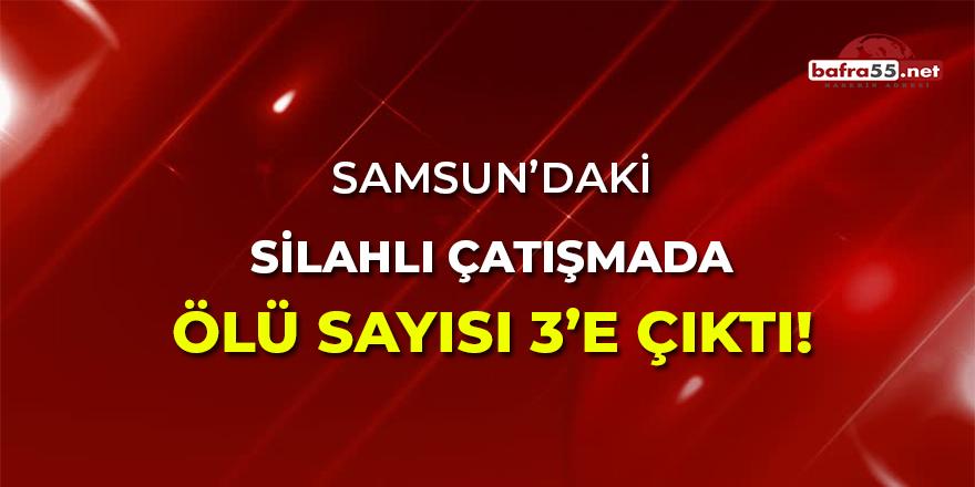 Samsun'daki Silahlı Çatışmada Ölü Sayısı 3'e Çıktı!
