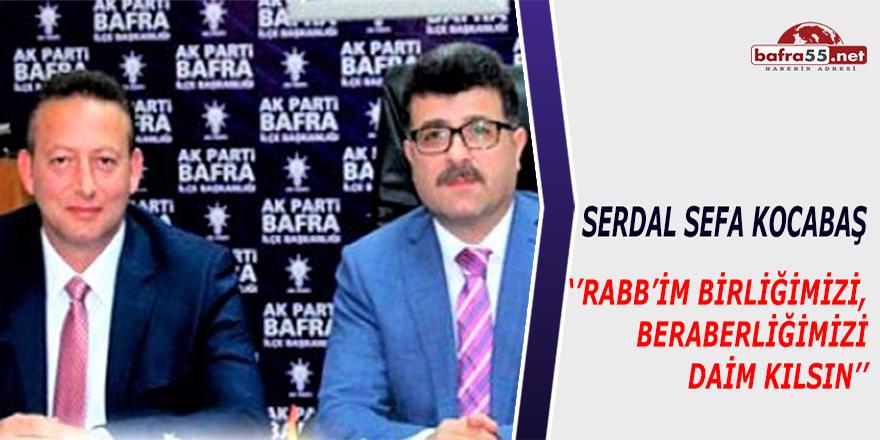 """Serdal Sefa Kocabaş """"''Rabb'im Birliğimizi, Beraberliğimizi Daim Kılsın''"""