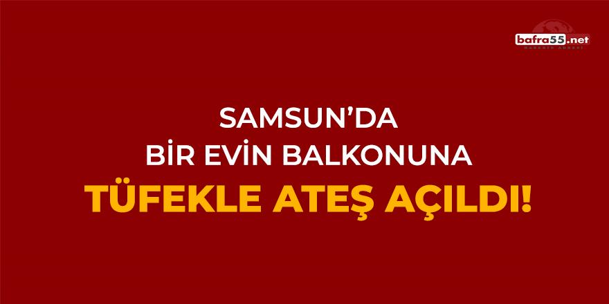 Samsun'da Bir Evin Balkonuna Tüfekle Ateş Açıldı!