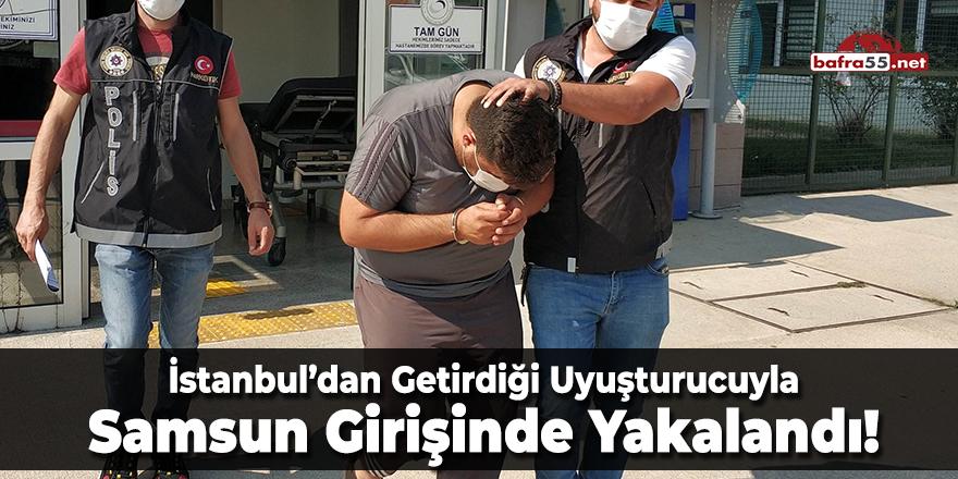 İstanbul'dan Getirdiği Uyuşturucuyla Samsun Girişinde Yakalandı!