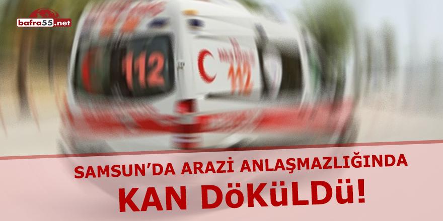 Samsun'da Arazi Anlaşmazlığında Kan Döküldü!
