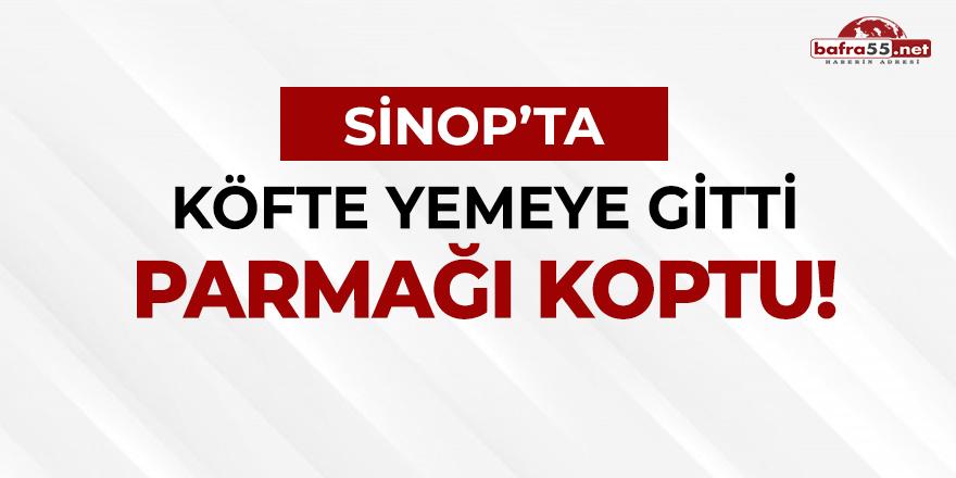 Sinop'ta Köfte Yemeye Gitti Parmağı Koptu!