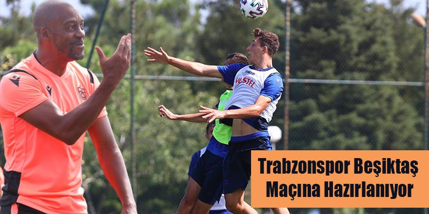 Trabzonspor Beşiktaş Maçına Hazırlanıyor