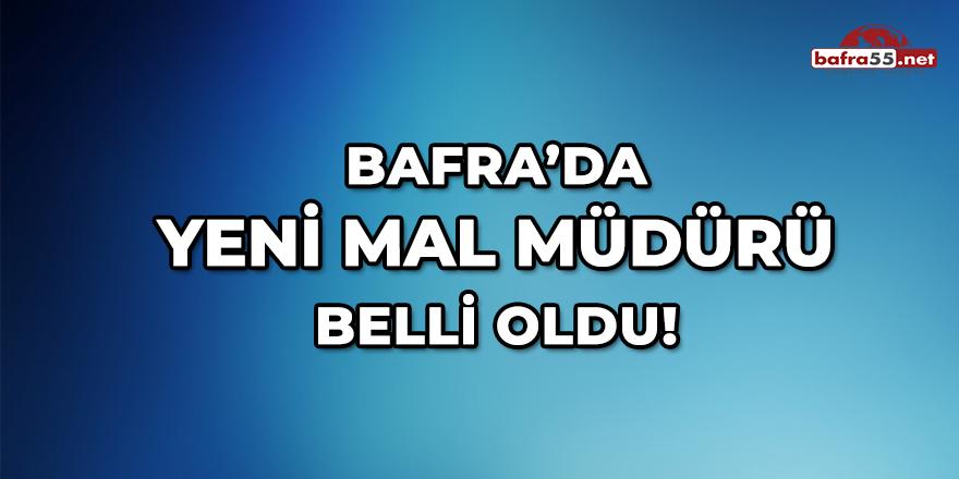 Bafra'da Yeni Mal Müdürü Belli Oldu!
