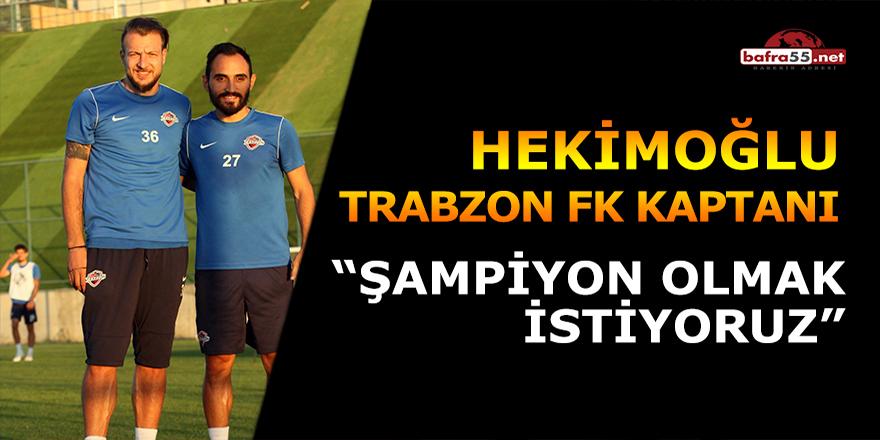 """Hekimoğlu Trabzon FK kaptanı: """"Şampiyon olmak istiyoruz"""""""