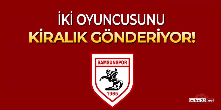 Samsunspor 2 oyuncusunu kiralık gönderiyor