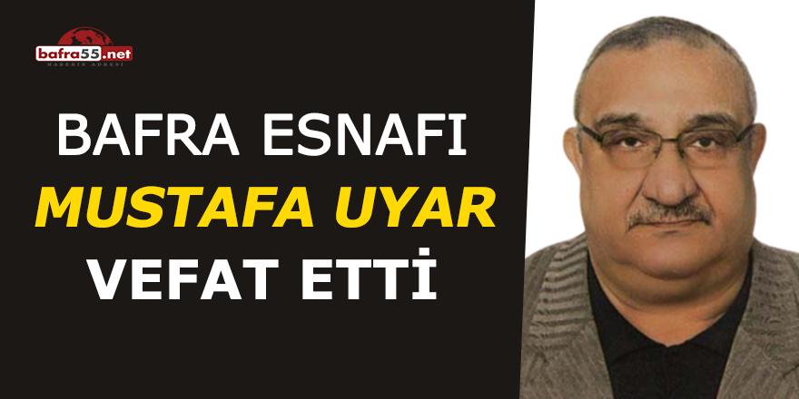 Bafra esnafı Mustafa Uyar vefat etti