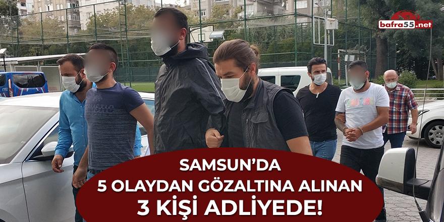 Samsun'da 5 olaydan gözaltına alınan 3 kişi adliyede!