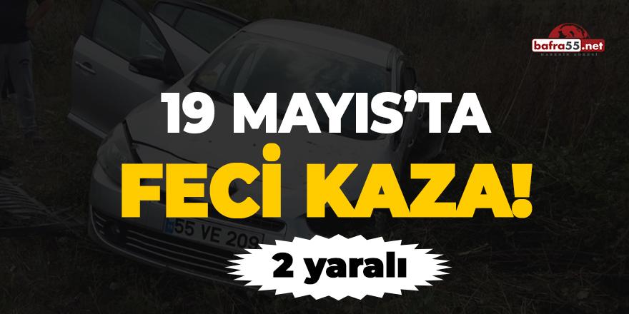 19 Mayıs'ta feci kaza!