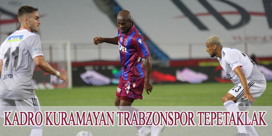 Kadro kuramayan Trabzonspor tepetaklak