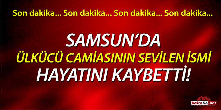 Samsun'da ülkücü camiasının sevilen ismi hayatını kaybetti!