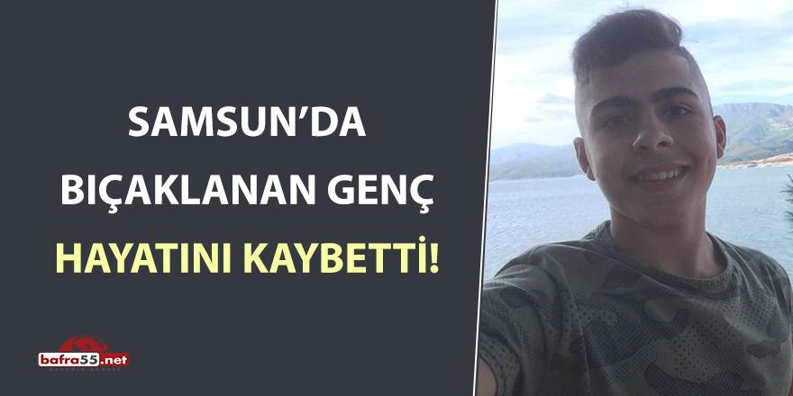 Samsun'da bıçaklanan genç hayatını kaybetti!