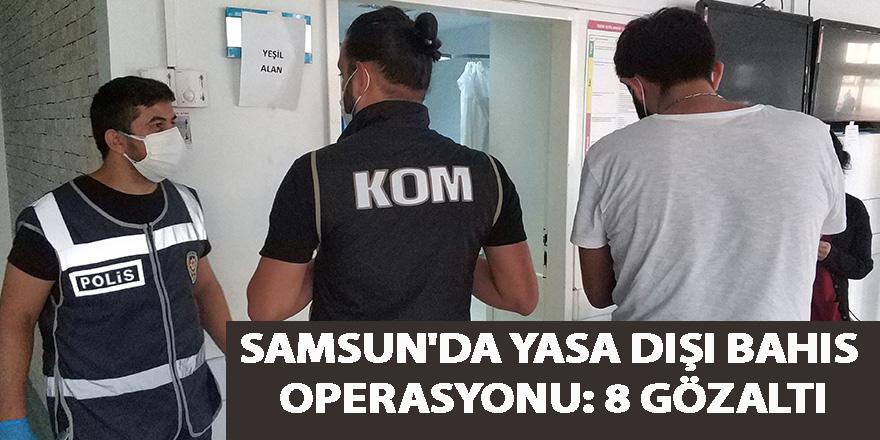 Samsun'da yasa dışı bahis operasyonu: 8 gözaltı