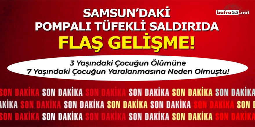 Samsun'daki pompalı tüfekli saldırıda flaş gelişme!