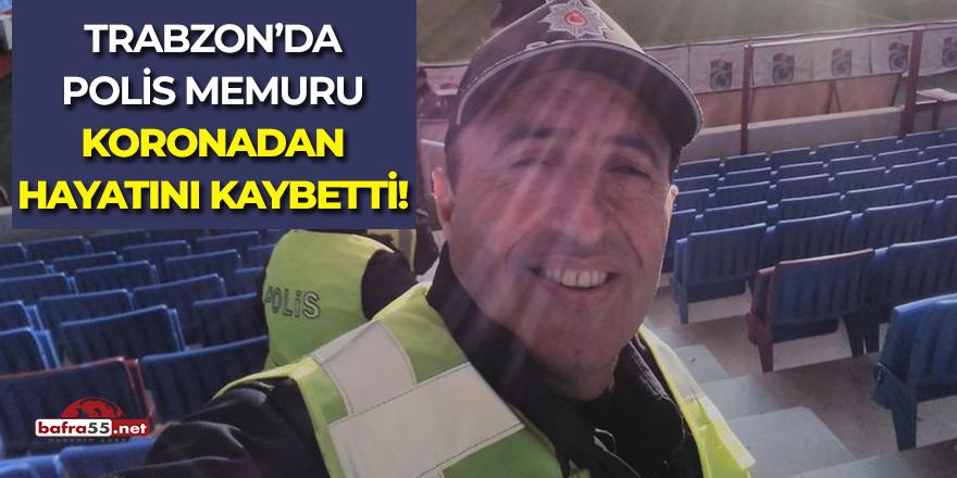 Trabzon'da polis memuru koronadan hayatını kaybetti!