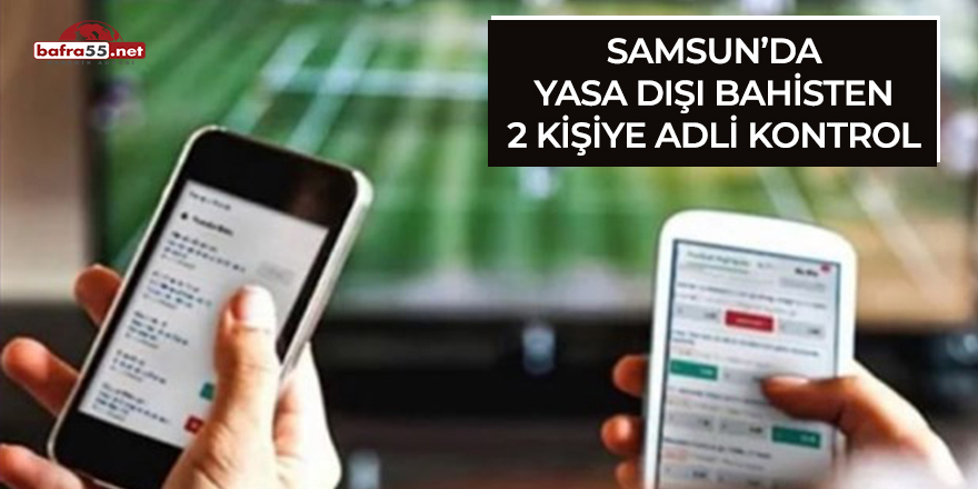 Samsun'da yasa dışı bahisten 2 kişiye adli kontrol