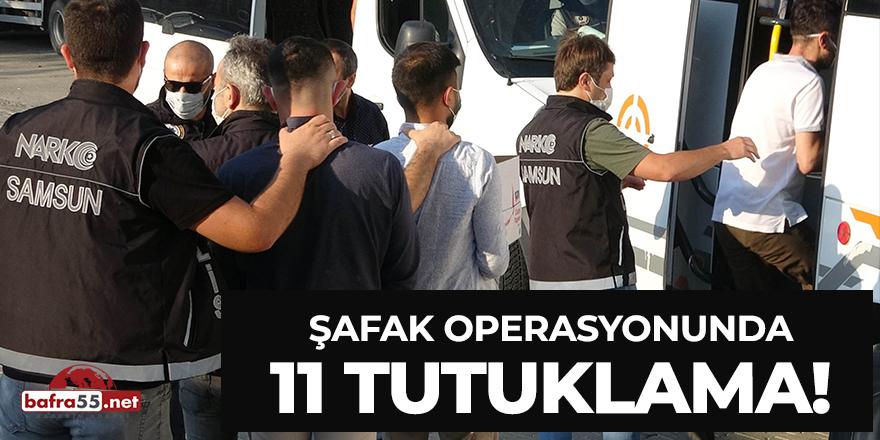 Şafak operasyonunda 11 tutuklama!