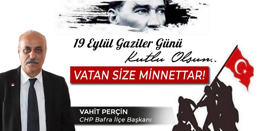 CHP Bafra İlçe Başkanı Vahit Perçin'in Gaziler Günü mesajı