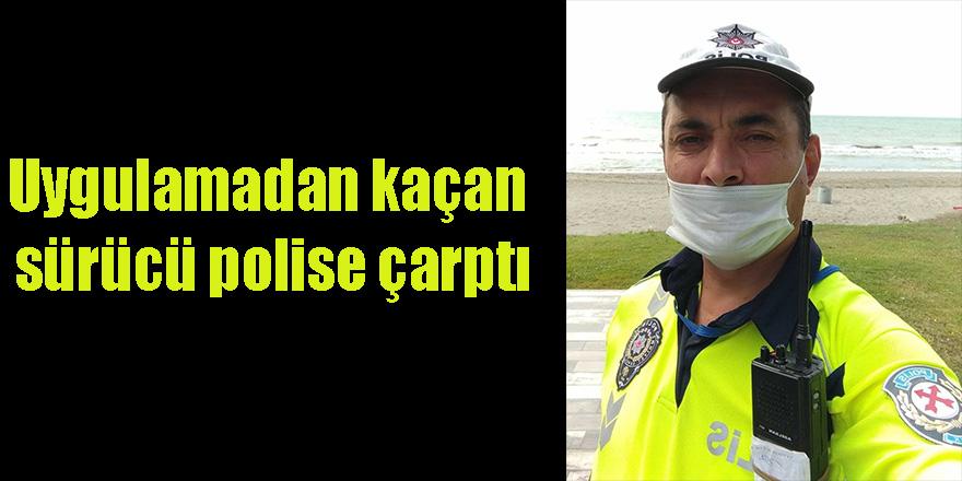 Uygulamadan kaçan sürücü polise çarptı