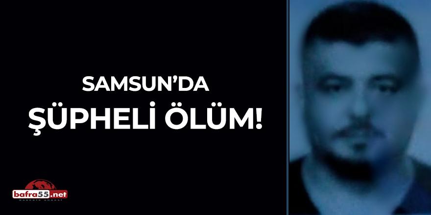 Samsun'da şüpheli ölüm!