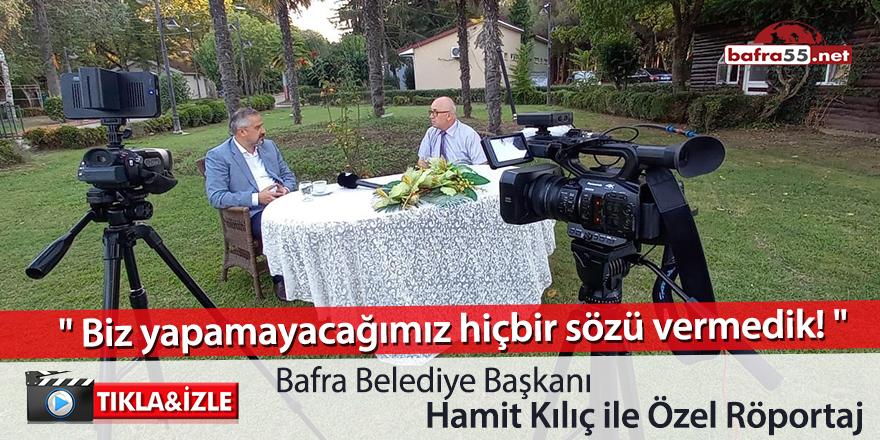 Bafra Belediye Başkanı Hamit Kılıç ile özel röportaj