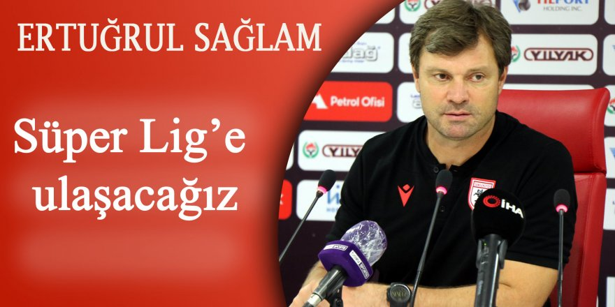 "Sağlam: ""Süper Lig'e ulaşacağız"""
