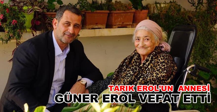 Tarık Erol'un annesi vefat etti