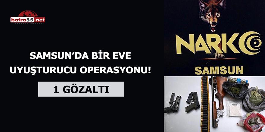 Samsun'da bir eve uyuşturucu operasyonu! 1 gözaltı
