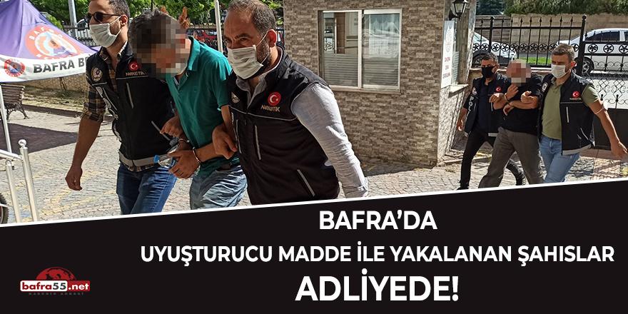 Bafra'da uyuşturucu madde ile yakalanan şahıslar adliyede