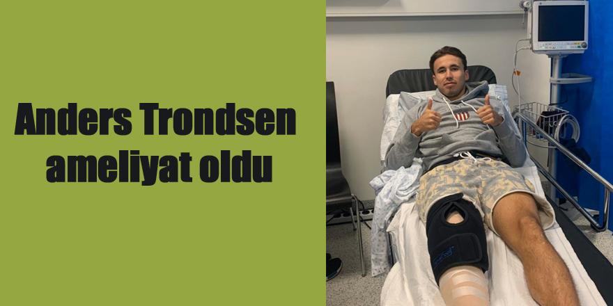 Anders Trondsen ameliyat oldu