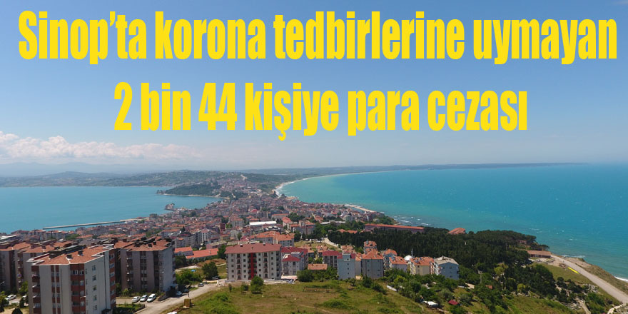 Sinop'ta kurallara uymayanlara ceza yağdı