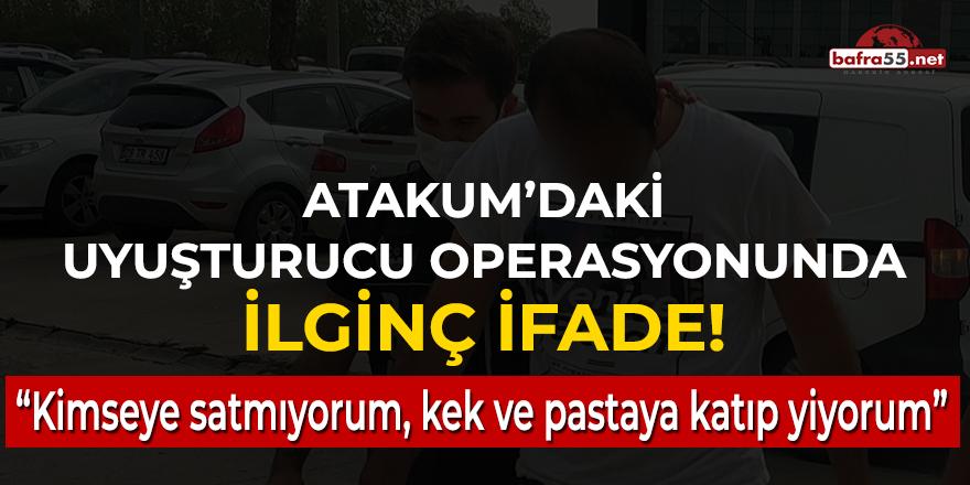 Atakum'daki uyuşturucu operasyonunda ilginç ifade