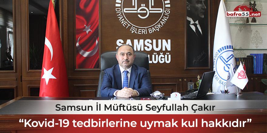 """Samsun İl Müftüsü Seyfullah Çakır: """"Kovid-19 tedbirlerine uymak kul hakkıdır"""""""
