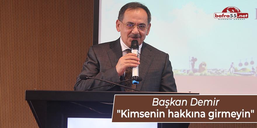 """Başkan Demir: """"Kimsenin hakkına girmeyin"""""""