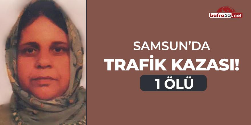 Samsun'da trafik kazası! 1 ölü