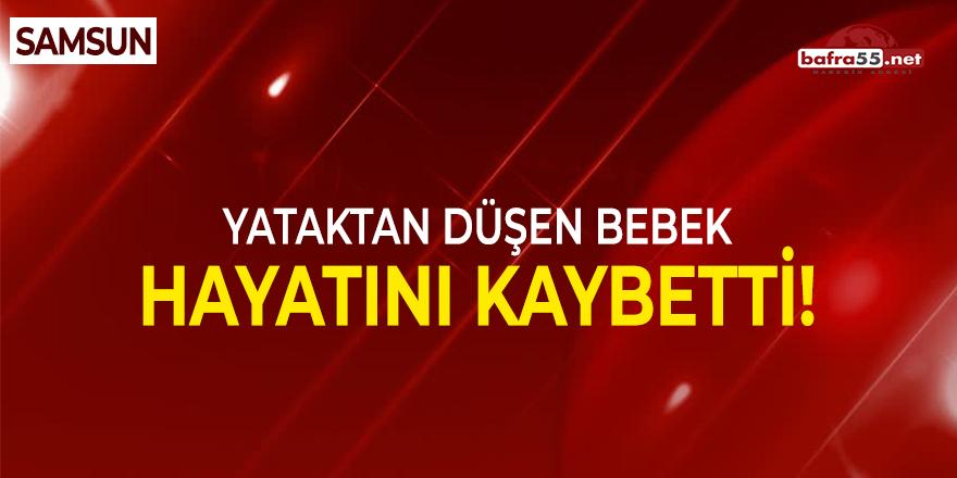 Samsun'da yataktan düşen bebek hayatını kaybetti!