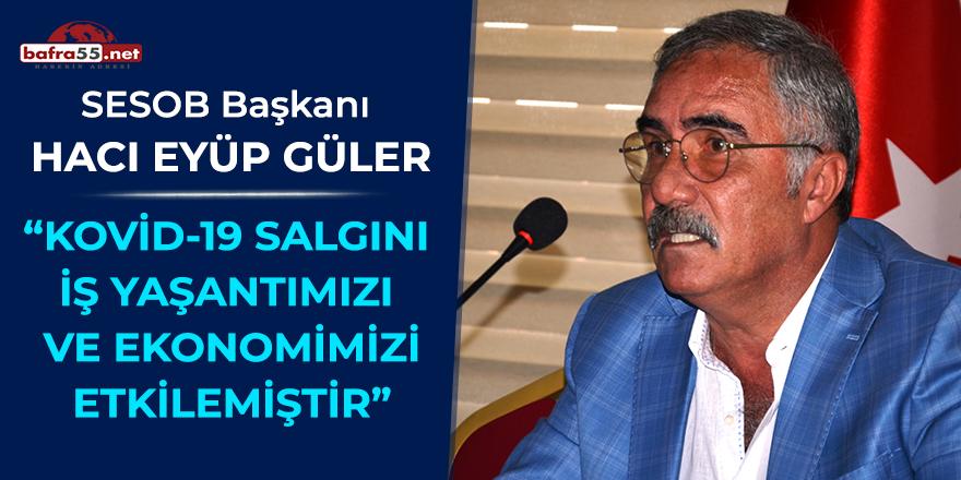 """SESOB Başkanı Güler; """"KOVİD-19 salgını  iş yaşantımızı ve ekonomimizi etkilemiştir''"""