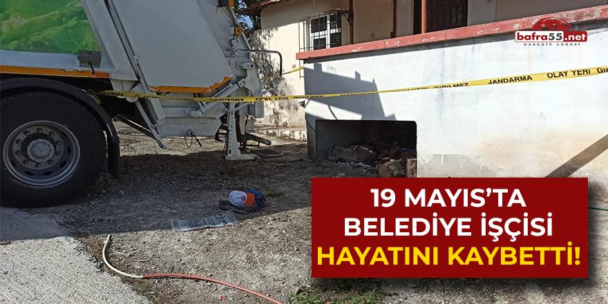 19 Mayıs'ta Belediye işçisi hayatını kaybetti!