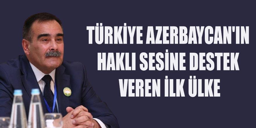 TÜRKİYE AZERBAYCAN'IN HAKLI SESİNE DESTEK VEREN İLK ÜLKE