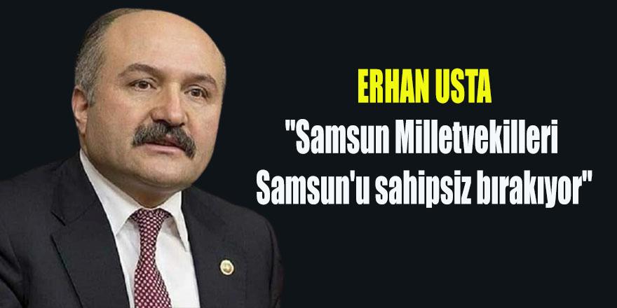 """Usta; """"Samsun Milletvekilleri Samsun'u sahipsiz bırakıyor"""""""