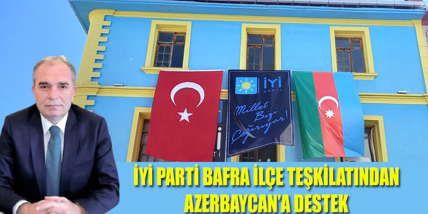 İYİ PARTİ BAFRA İLÇE TEŞKİLATINDAN AZERBAYCAN'A DESTEK
